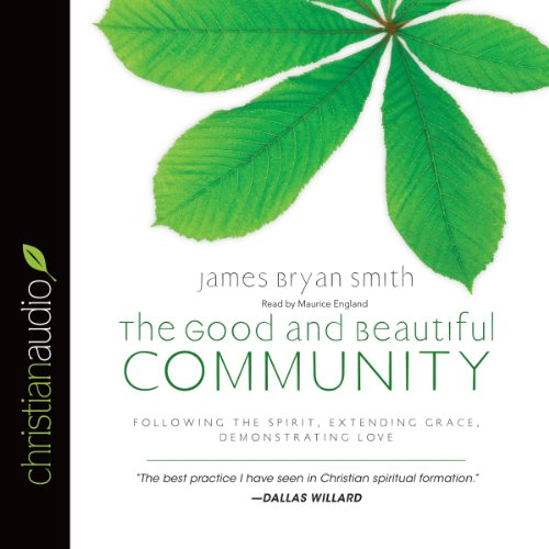 The Good and Beautiful Community Audiobook By James Bryan Smith cover art
