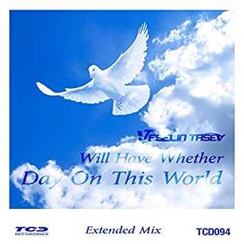 Will Have Whether Day on This World (Extended Mix)