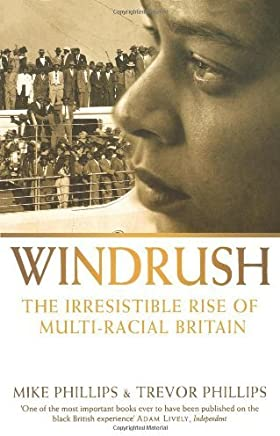 Windrush: The Irresistible Rise of Multi-Racial Britain by Trevor Phillips Mike Phillips(2009-10-16)