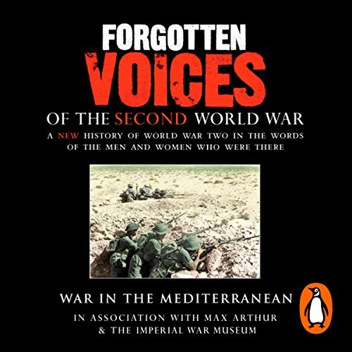 War in the Mediterranean     Forgotten Voices of the Second World War              By:                                                                                                                                 Max Arthur                               Narrated by:                                                                                                                                 Timothy West                      Length: 2 hrs and 54 mins     2 ratings     Overall 4.0