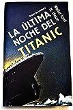 La Ultima Noche Del Titanic; Informe De Un Superviviente