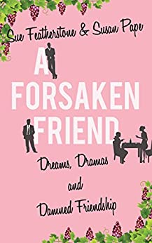 A Forsaken Friend: A Witty and Smart Chick Lit with Attitude (FRIENDS Book 2) by [Sue Featherstone, Susan Pape]