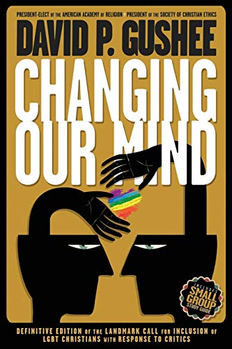 Changing Our Mind: Definitive 3rd Edition of the Landmark Call for Inclusion of LGBTQ Christians with Response to Critic