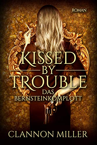 Kissed by Trouble: Das Bernsteinkomplott (Troubleshooter 3) (German Edition)