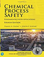 Chemical Process Safety: Fundamentals with Applications (International Series in the Physical and Chemical Engineering Sciences)