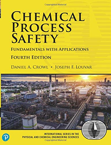 Chemical Process Safety: Fundamentals with Applications, 4/e (International Series in the Physical and Chemical Engineering Sciences)