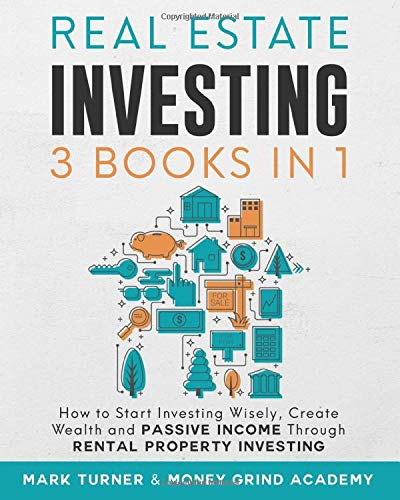 Real Estate Investing Books! - Real Estate Investing: 3 Books in 1 - How to Start Investing Wisely, Create Wealth and Passive Income Through Rental Property Investing