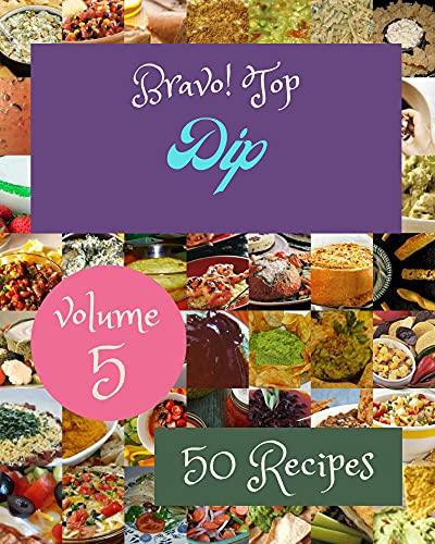 Bravo! Top 50 Dip Recipes Volume 5: A Dip Cookbook that Novice can Cook (English Edition)