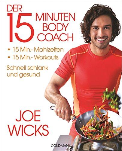 Der 15-Minuten-Body-Coach: 15-Min.-Mahlzeiten - 15-Min.-Workouts - Schnell schlank und gesund (German Edition)
