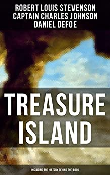 TREASURE ISLAND (Including the History Behind the Book): Adventure Classic & The Real Adventures of the Most Notorious Pirates: Charles Vane, Mary Read, ... John Rackam, Anne Bonny, Edward Low… by [Robert Louis Stevenson, Captain Charles Johnson, Daniel Defoe]