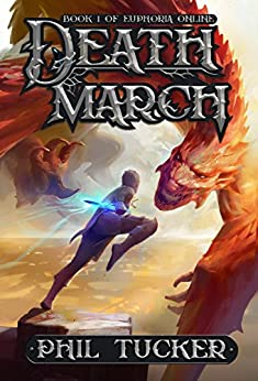 Death March (Euphoria Online Book 1) by [Phil Tucker]