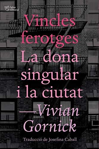 Vincles ferotges. La dona singular i la ciutat (L'Altra Editorial) (Catalan Edition)
