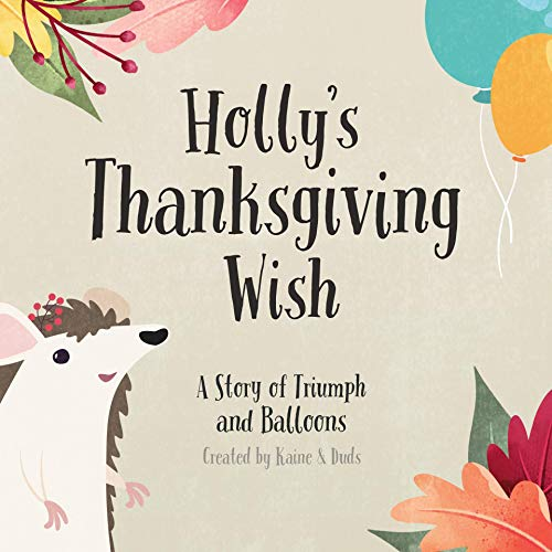 Holly's Thanksgiving Wish: A Story of Triumph and Balloons (English Edition)