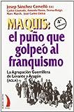 Maquis: el puño que golpeó al franquismo : la Agrupación Guerrillera de Levante y Aragón (AGLA)