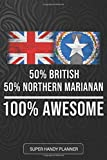 50% British 50% Northern Marianan 100% Awesome: Northern Marianan Planner Calender Journal Notebook Gift Plus Much More Gift For Northern Marianan ... And Roots From Northern Mariana Islands