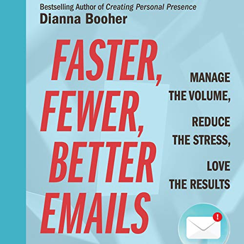 Faster, Fewer, Better Emails     Manage the Volume, Reduce the Stress, Love the Results              By:                                                                                                                                 Dianna Booher                               Narrated by:                                                                                                                                 Dianna Booher                      Length: 4 hrs and 11 mins     Not rated yet     Overall 0.0