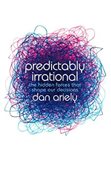 Predictably Irrational: The Hidden Forces that Shape Our Decisions by [Dan Ariely]