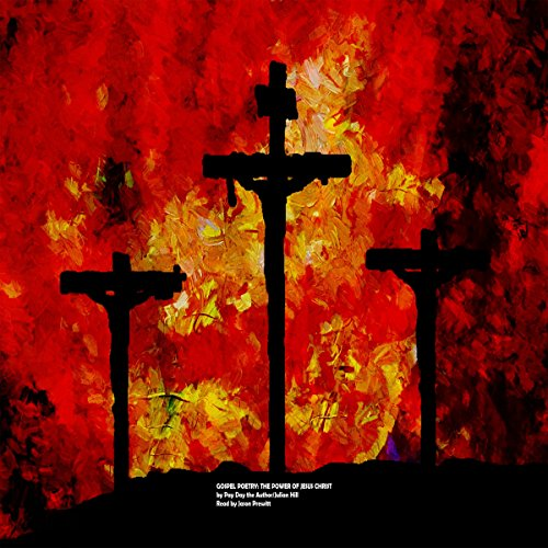Gospel Poetry     The Power of Jesus Christ              By:                                                                                                                                 Julian Hill                               Narrated by:                                                                                                                                 Jason Sims-Prewitt                      Length: 43 mins     1 rating     Overall 5.0