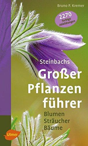 Steinbachs großer Pflanzenführer: Blumen, Sträucher, Bäume (Steinbachs Naturführer)