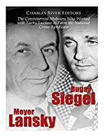 Bugsy Siegel and Meyer Lansky: The Controversial Mobsters Who Worked with Lucky Luciano to Form the National Crime Syndicate