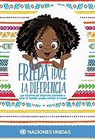 Frieda hace la diferencia / Frieda Makes A Difference: Los objetivos de desarrollo sostenible y cómo tú también puedes cambiar el mundo / The Sustainable Development Goals and How You Too Can Change the World