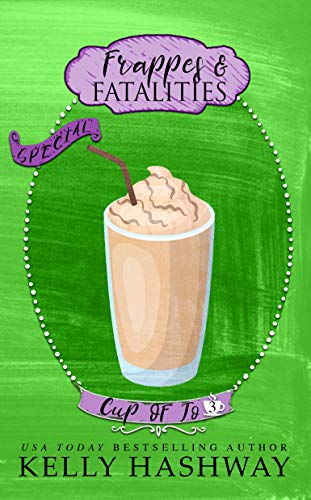 Frappes and Fatalities (Cup of Jo Book 3) by [Kelly Hashway]