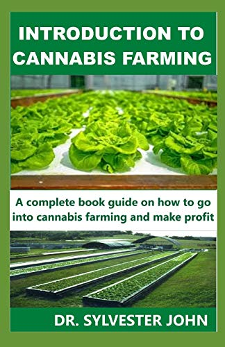 INTRODUCTION TO CANNABIS FARMING: A complete book guide on how to go into cannabis farming and make profit