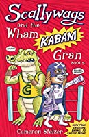 Scallywags and the Wham Kabam Gran: Scallywags Book 5