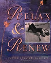 Relax and Renew: Restful Yoga for Stressful Times by P.T. Judith Hanson Lasater Ph.D. (1995-08-03)