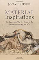 Material Inspirations: The Interests of the Art Object in the Nineteenth Century and After