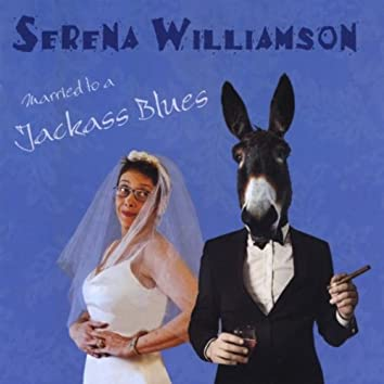 MARRIED TO A JACKASS BLUES