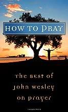 How to Pray: The Best of John Wesley on Prayer (VALUE BOOKS)