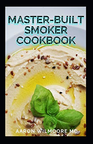MASTER-BUILT SMOKER COOKBOOK: The Best Smoker Recipes and Technique for Easy and Delicious Cooking