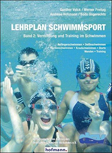 Lehrplan Schwimmsport - Band 2: Vermittlung und Training im Schwimmen: Anfängerschwimmen - Delfinschwimmen - Rückenschwimmen - Kraulschwimmen - Starts - Wenden - Training