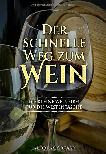 Der schnelle Weg zum Wein: Die kleine Weinfibel für die Westentasche