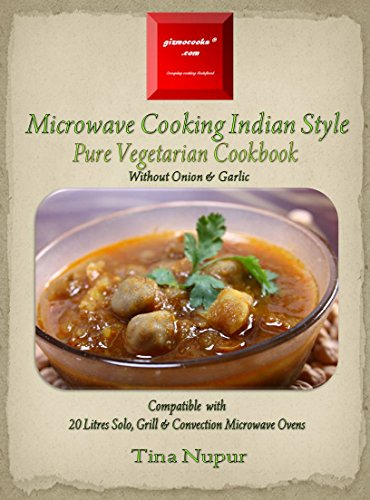 Gizmocooks Microwave Cooking Indian Style - Pure Vegetarian Cookbook for 20 Litres Microwave Oven (Pure Vegetarian Microwave Cookbook) (English Edition)