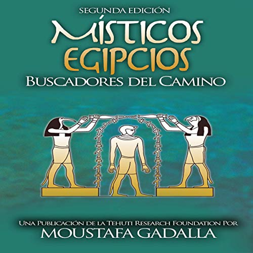 Místicos Egipcios : Buscadores del Camino [Egyptian Mystics: Seekers of the Way]                   By:                                                                                                                                 Moustafa Gadalla                               Narrated by:                                                                                                                                 Gerardo Prat                      Length: 3 hrs and 38 mins     Not rated yet     Overall 0.0
