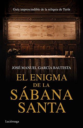 El enigma de la Sábana Santa: Guía imprescindible de la reliquia de Turín (ENIGMAS Y CONSPIRACIONES)