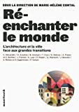 Ré-enchanter le monde - L'architecture et la ville face aux grandes transitions