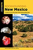Rockhounding New Mexico: A Guide to 140 of the State s Best Rockhounding Sites (Rockhounding Series)