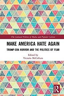 Make America Hate Again: Trump-Era Horror and the Politics of Fear (The Cultural Politics of Media and Popular Culture)