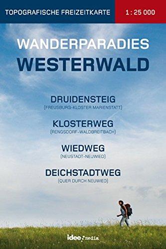 Wanderparadies Westerwald - Karte 1:25 000 Druidensteig, Wiedweg, Klosterweg, Römer- und Keltenweg, Deichstadtweg mit Rheinsteig und Westerwaldsteig: Topografische Freizeitkarte