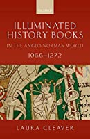 Illuminated History Books in the Anglo-Norman World, 1066-1272