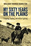 My Sixty Years on the Plains: Tr...