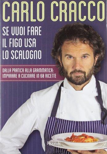 Se vuoi fare il figo usa lo scalogno. Dalla pratica alla grammatica: imparare a cucinare in 60 ricette
