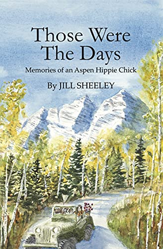 Those Were the Days: Memories of an Aspen Hippie Chick by [Jill Sheeley]