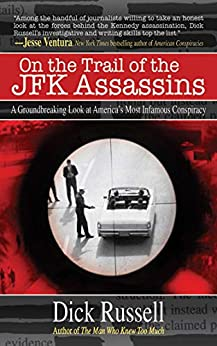 On the Trail of the JFK Assassins: A Groundbreaking Look at America's Most Infamous Conspiracy by [Dick Russell]