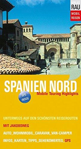 Spanien Nord mit Jakobsweg: Mobile Touring Highlights - Mit Wohnmobil, Auto, Caravan oder Van-Camper unterwegs auf den schönsten Reiserouten (Mobil Reisen - Die schönsten Auto- & Wohnmobil-Touren)