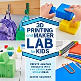 3D Printing and Maker Lab for Kids: Create Amazing Projects with CAD Design and STEAM Ideas (Lab for Kids, 22)