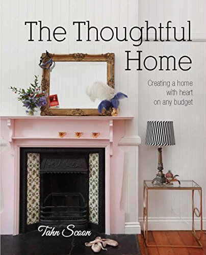 The Thoughtful Home: Creating a Home with Heart on a Budget